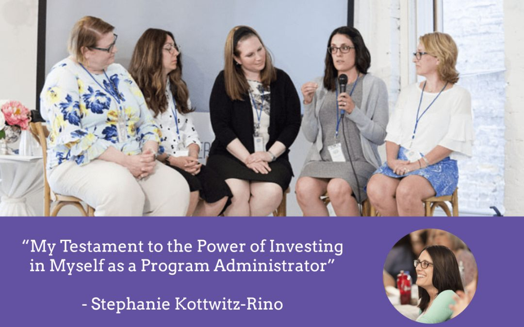 """My Testament to the Power of Investing in Myself as a Program Administrator"" – Stephanie Kottwitz-Rino"